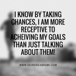 I know by taking chances…